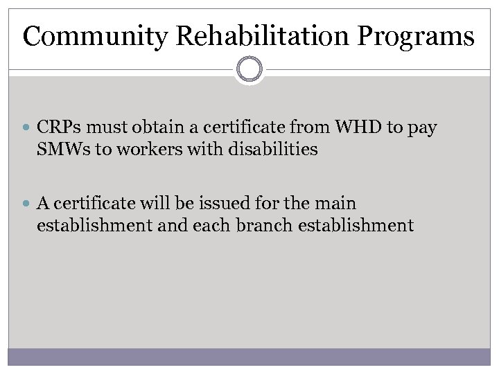 Community Rehabilitation Programs CRPs must obtain a certificate from WHD to pay SMWs to