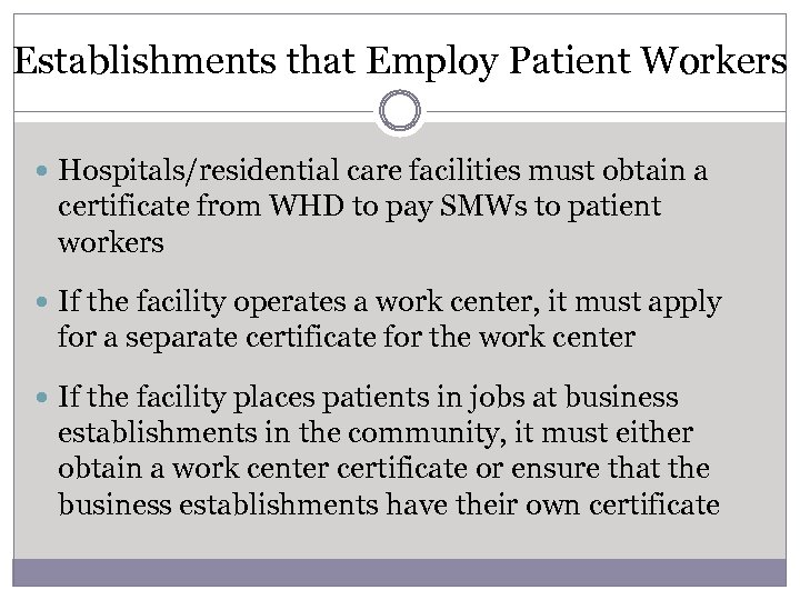 Establishments that Employ Patient Workers Hospitals/residential care facilities must obtain a certificate from WHD
