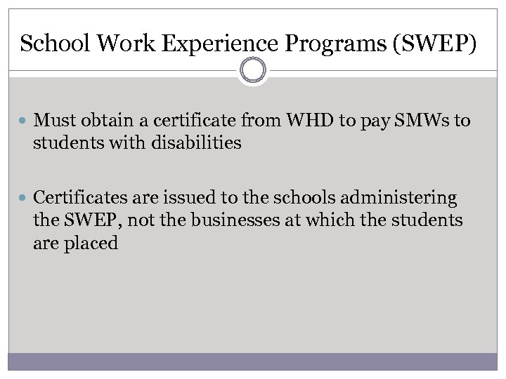 School Work Experience Programs (SWEP) Must obtain a certificate from WHD to pay SMWs