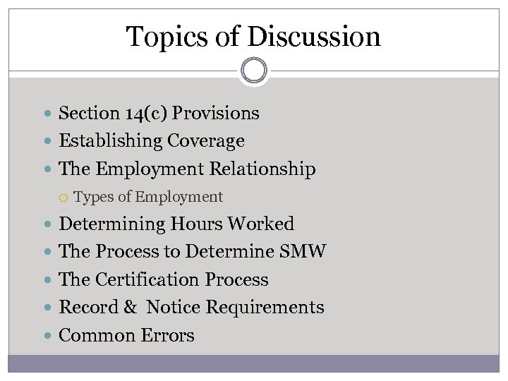 Topics of Discussion Section 14(c) Provisions Establishing Coverage The Employment Relationship Types of Employment