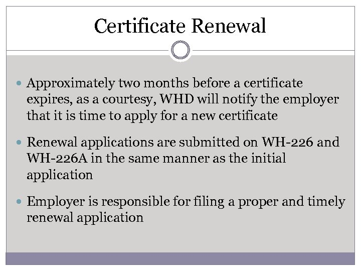Certificate Renewal Approximately two months before a certificate expires, as a courtesy, WHD will