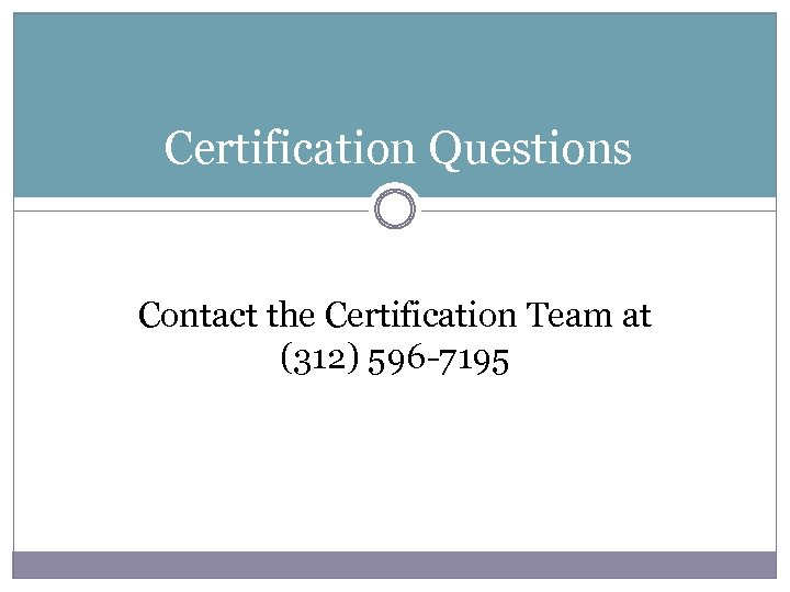 Certification Questions Contact the Certification Team at (312) 596 -7195