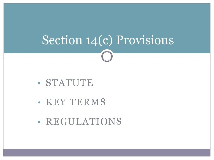 Section 14(c) Provisions • STATUTE • KEY TERMS • REGULATIONS