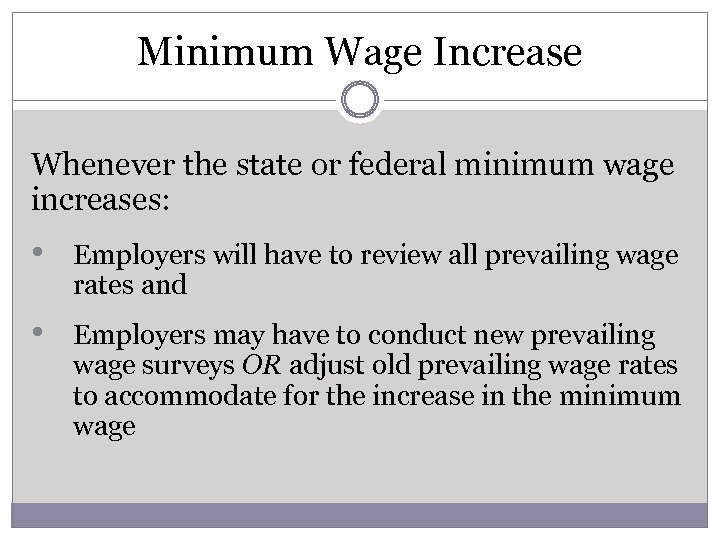 Minimum Wage Increase Whenever the state or federal minimum wage increases: • Employers will