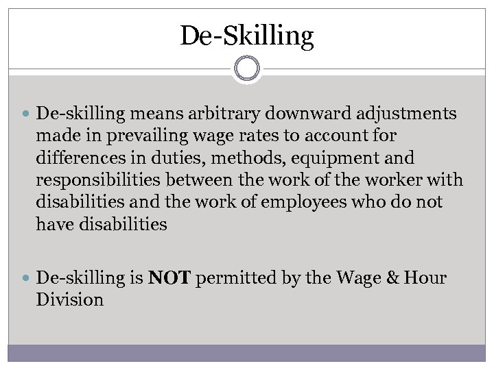 De-Skilling De-skilling means arbitrary downward adjustments made in prevailing wage rates to account for