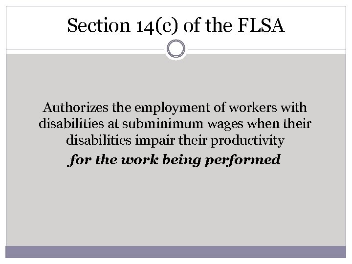 Section 14(c) of the FLSA Authorizes the employment of workers with disabilities at subminimum
