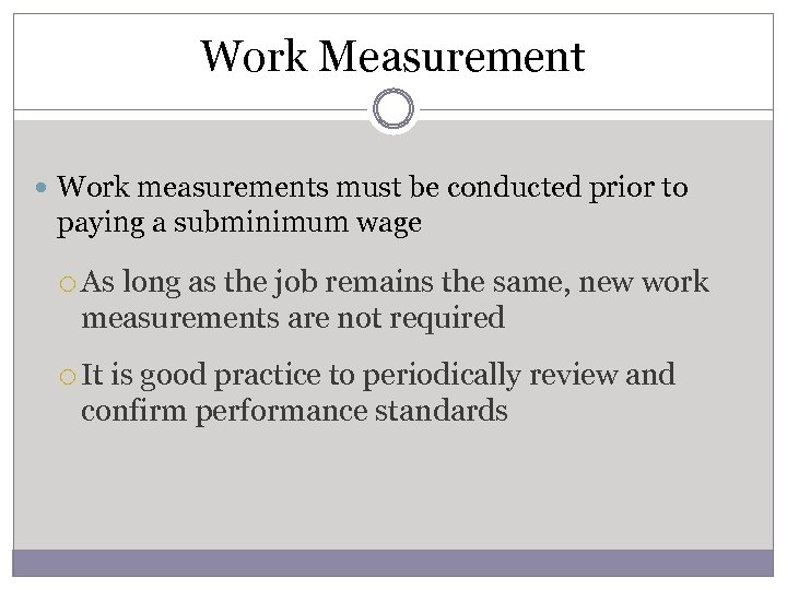 Work Measurement Work measurements must be conducted prior to paying a subminimum wage As