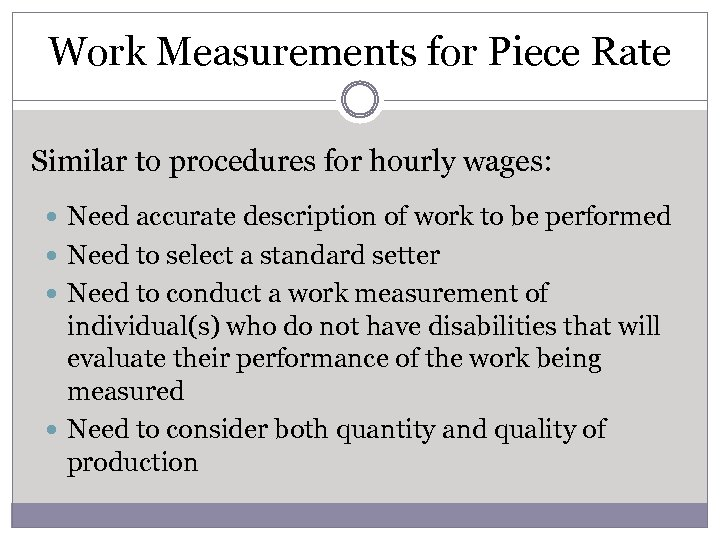 Work Measurements for Piece Rate Similar to procedures for hourly wages: Need accurate description
