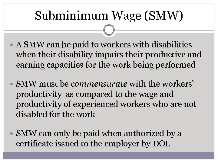 Subminimum Wage (SMW) A SMW can be paid to workers with disabilities when their