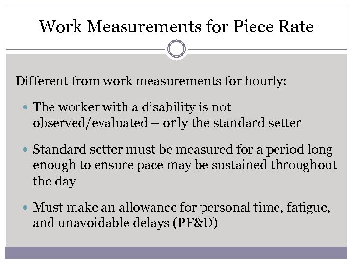 Work Measurements for Piece Rate Different from work measurements for hourly: The worker with