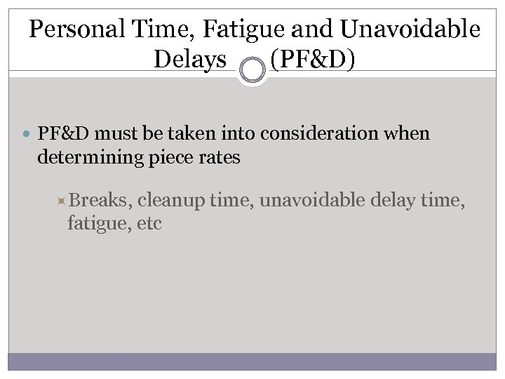 Personal Time, Fatigue and Unavoidable Delays (PF&D) PF&D must be taken into consideration when