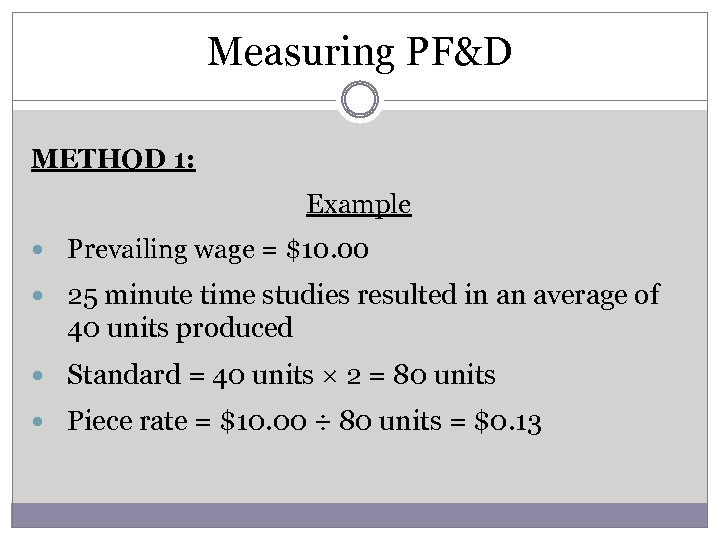 Measuring PF&D METHOD 1: Example Prevailing wage = $10. 00 25 minute time studies