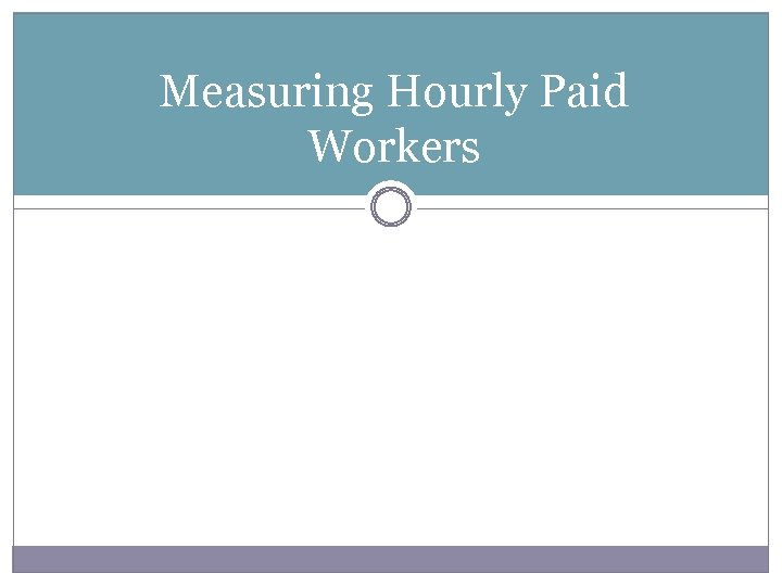 Measuring Hourly Paid Workers