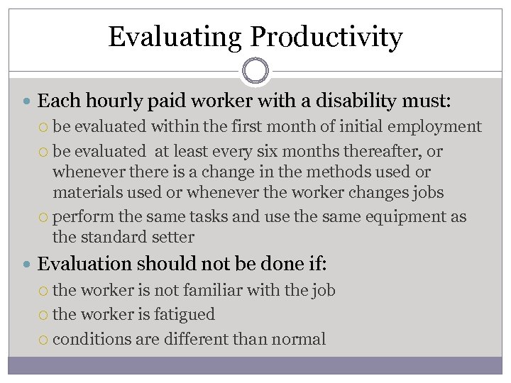 Evaluating Productivity Each hourly paid worker with a disability must: be evaluated within the