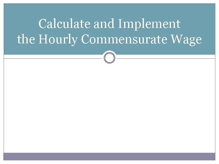 Calculate and Implement the Hourly Commensurate Wage