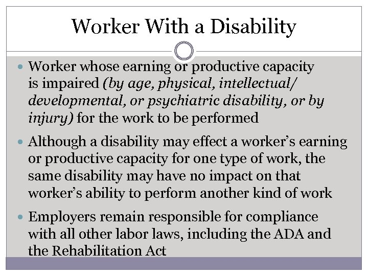 Worker With a Disability Worker whose earning or productive capacity is impaired (by age,