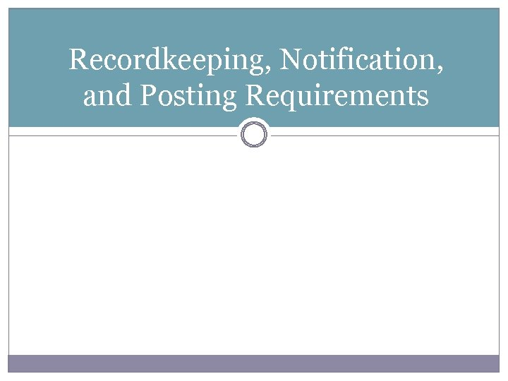 Recordkeeping, Notification, and Posting Requirements