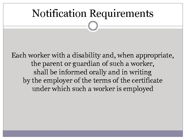 Notification Requirements Each worker with a disability and, when appropriate, the parent or guardian
