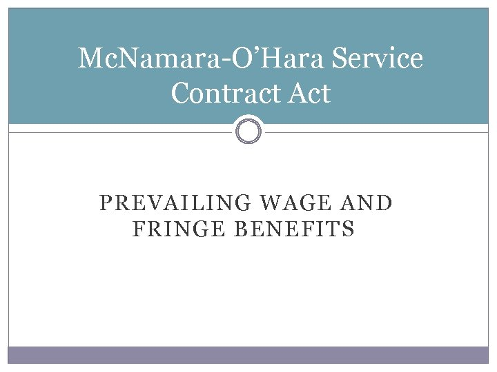 Mc. Namara-O'Hara Service Contract Act PREVAILING WAGE AND FRINGE BENEFITS
