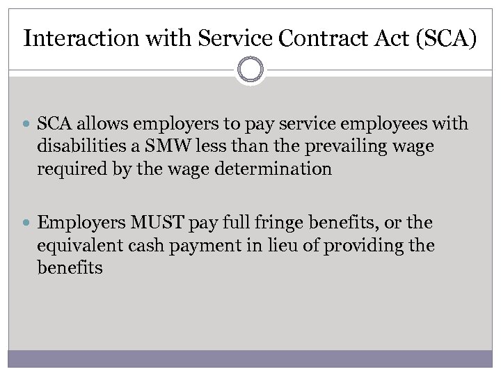 Interaction with Service Contract Act (SCA) SCA allows employers to pay service employees with