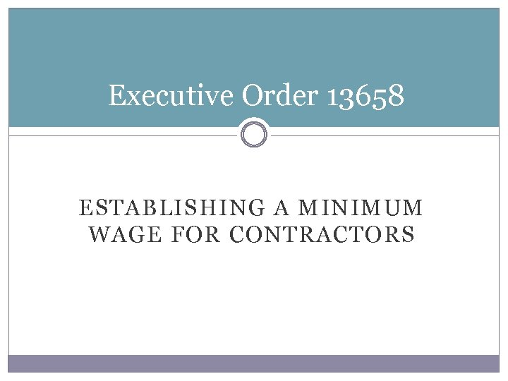 Executive Order 13658 ESTABLISHING A MINIMUM WAGE FOR CONTRACTORS