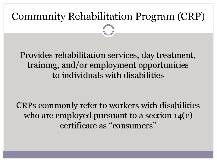 Community Rehabilitation Program (CRP) Provides rehabilitation services, day treatment, training, and/or employment opportunities to