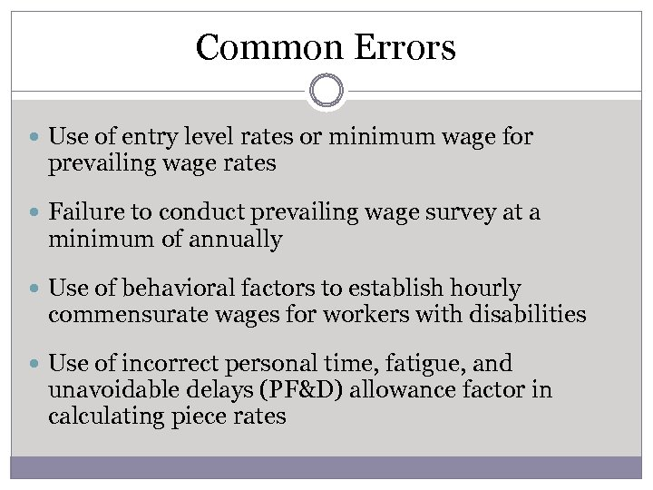 Common Errors Use of entry level rates or minimum wage for prevailing wage rates