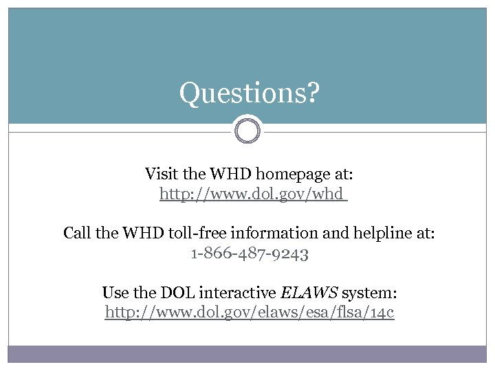 Questions? Visit the WHD homepage at: http: //www. dol. gov/whd Call the WHD toll-free