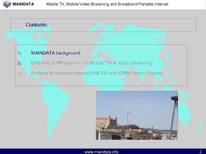 MAINDATA Mobile TV, Mobile Video Streaming and Broadband Portable Internet Contents: 1) MAINDATA background