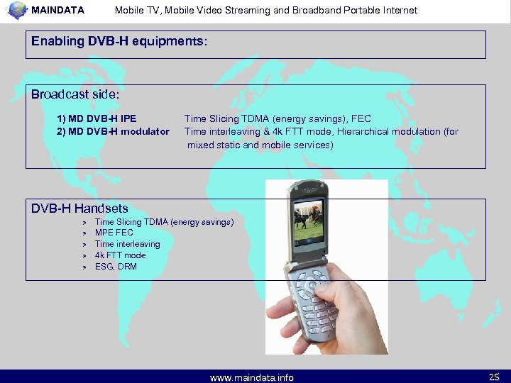 MAINDATA Mobile TV, Mobile Video Streaming and Broadband Portable Internet Enabling DVB-H equipments: Broadcast