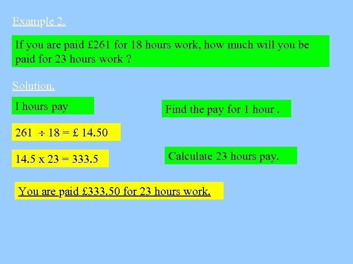 Example 2. If you are paid £ 261 for 18 hours work, how much