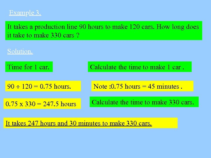 Example 3. It takes a production line 90 hours to make 120 cars. How