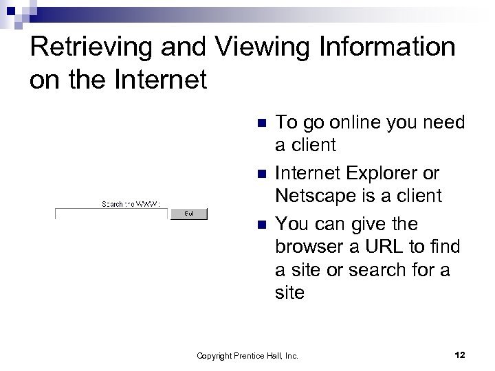 Retrieving and Viewing Information on the Internet n n n To go online you