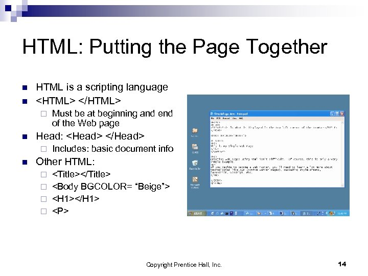 HTML: Putting the Page Together n n HTML is a scripting language <HTML> </HTML>