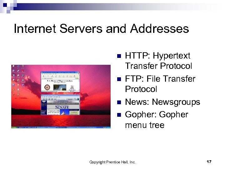 Internet Servers and Addresses n n HTTP: Hypertext Transfer Protocol FTP: File Transfer Protocol