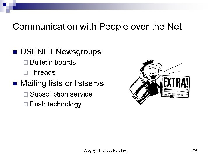 Communication with People over the Net n USENET Newsgroups ¨ Bulletin boards ¨ Threads