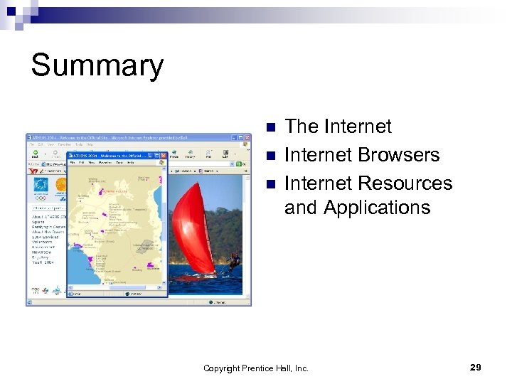Summary n n n The Internet Browsers Internet Resources and Applications Copyright Prentice Hall,