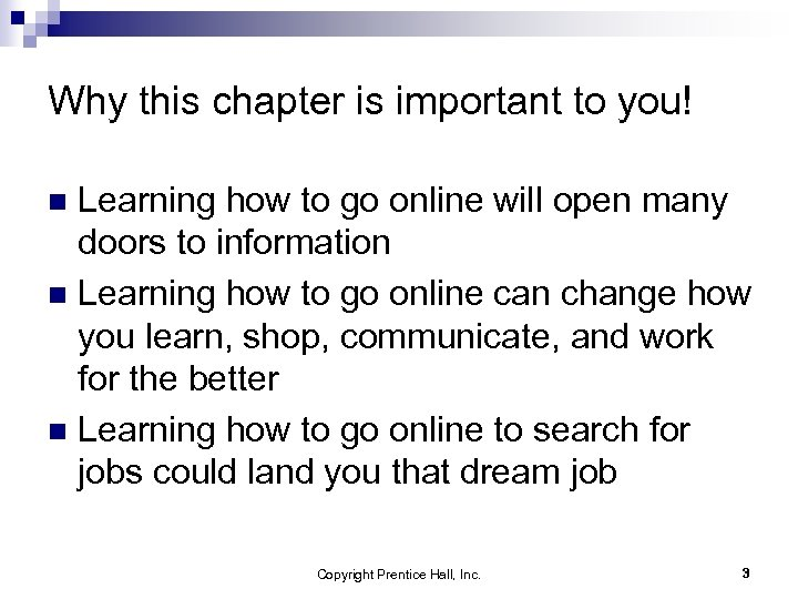 Why this chapter is important to you! Learning how to go online will open