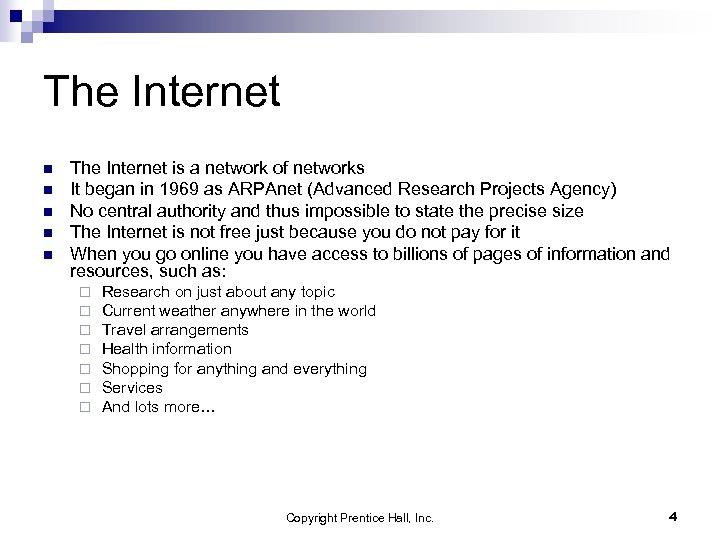 The Internet n n n The Internet is a network of networks It began