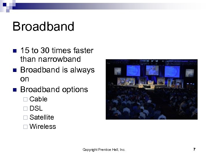 Broadband n n n 15 to 30 times faster than narrowband Broadband is always