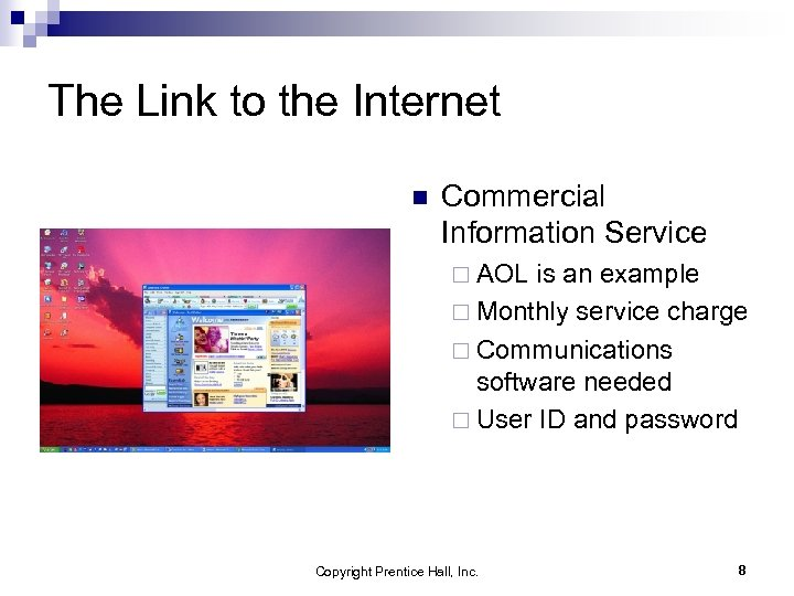The Link to the Internet n Commercial Information Service ¨ AOL is an example
