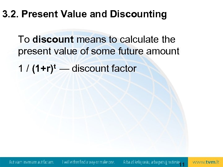 3. 2. Present Value and Discounting To discount means to calculate the present value
