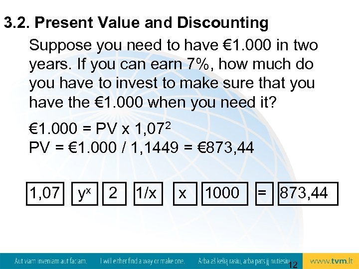 3. 2. Present Value and Discounting Suppose you need to have € 1. 000
