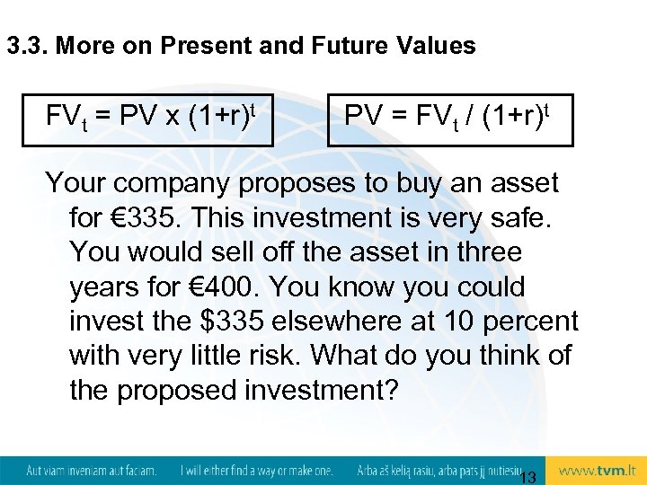 3. 3. More on Present and Future Values FVt = PV x (1+r)t PV