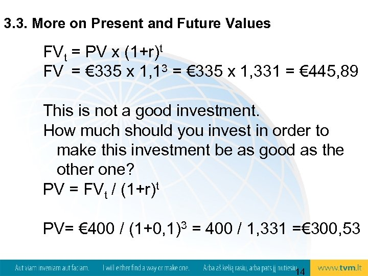 3. 3. More on Present and Future Values FVt = PV x (1+r)t FV