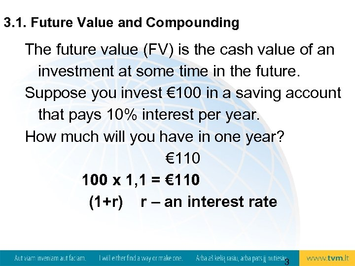 3. 1. Future Value and Compounding The future value (FV) is the cash value