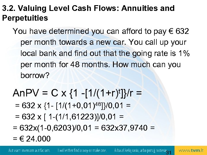 3. 2. Valuing Level Cash Flows: Annuities and Perpetuities You have determined you can