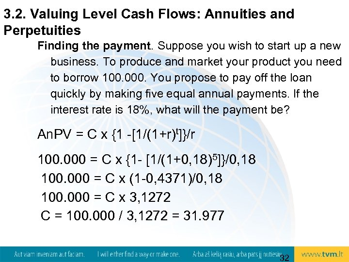 3. 2. Valuing Level Cash Flows: Annuities and Perpetuities Finding the payment. Suppose you