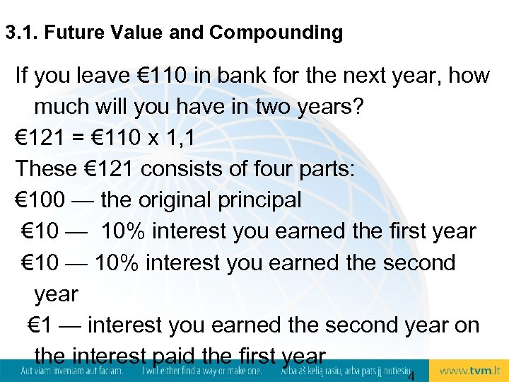3. 1. Future Value and Compounding If you leave € 110 in bank for