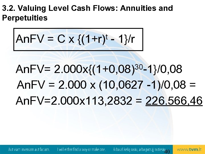 3. 2. Valuing Level Cash Flows: Annuities and Perpetuities An. FV = C x